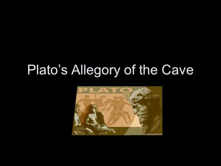 Plato's Allegory of the Cave Philosophy Philos – love, like, seeking Sophia - wisdom, knowledge, truth.