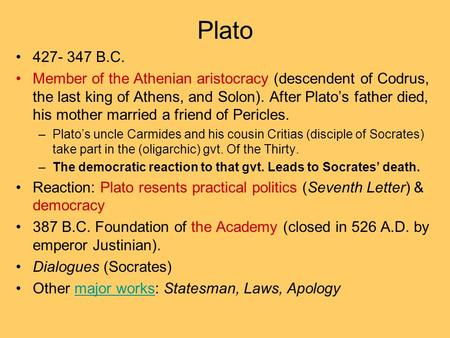 Plato 427- 347 B.C. Member of the Athenian aristocracy (descendent of Codrus, the last king of Athens, and Solon). After Plato's father died, his mother.