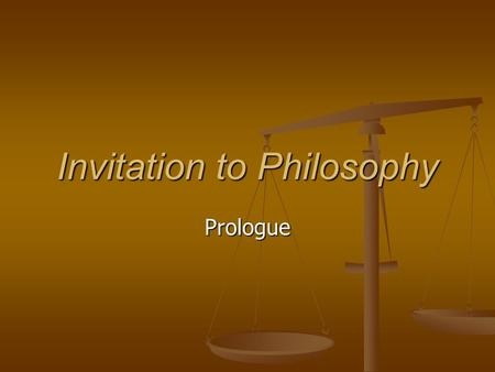 Invitation to Philosophy Prologue. Everybody's Business Humans naturally philosophize. Humans naturally philosophize. Aristotle Aristotle Philosophy seeks.