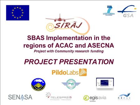 1 SBAS Implementation in the regions of ACAC and ASECNA Project with Community research funding PROJECT PRESENTATION.