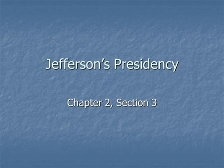 Jefferson's Presidency Chapter 2, Section 3. Republican Revolution When Jefferson entered the White House, it was touted as a 'republican revolution'