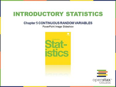 INTRODUCTORY STATISTICS Chapter 5 CONTINUOUS RANDOM VARIABLES PowerPoint Image Slideshow.