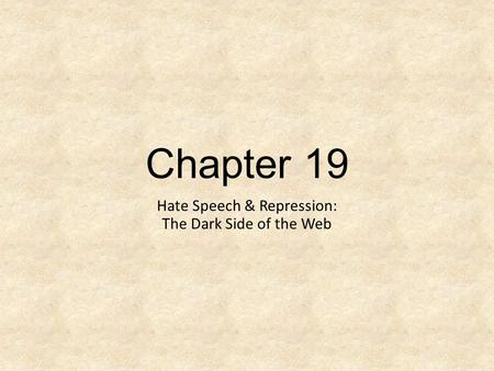 Chapter 19 Hate Speech & Repression: The Dark Side of the Web.