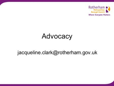 Advocacy Advocacy is taking action to help people say what they want, secure their rights, represent their interests.