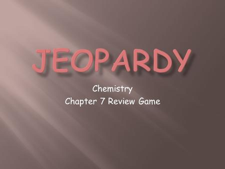 Chemistry Chapter 7 Review Game. 7777 1 point 1 point 1 point 1 point 1 point 1 point 1 point 1 point 2 points 2 points 2 points 2 points 2 points 2 points.