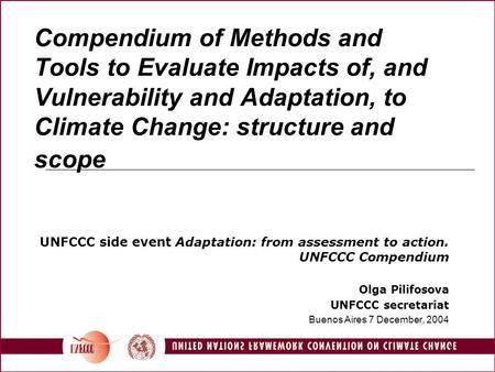 1 Compendium of Methods and Tools to Evaluate Impacts of, and Vulnerability and Adaptation, to Climate Change: structure and scope UNFCCC side event Adaptation: