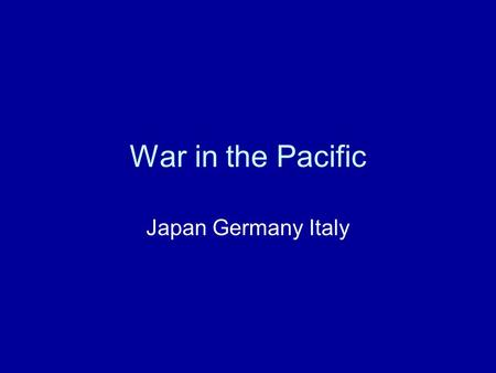 War in the Pacific Japan Germany Italy.