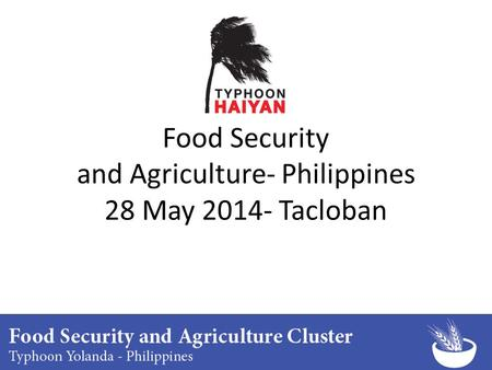 Food Security and Agriculture- Philippines 28 May 2014- Tacloban.