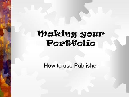 Making your Portfolio How to use Publisher. Planning Your Website  Create a folder for storage of images, sounds, documents, etc.  Keep an ongoing collection.