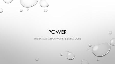 POWER THE RATE AT WHICH WORK IS BEING DONE. POWER THE RATE OF DOING WORK WORK = FORCE * DISTANCE IS SO WHAT IS THE UNIT FOR POWER?