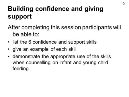 Building confidence and giving support After completing this session participants will be able to: list the 6 confidence and support skills give an example.