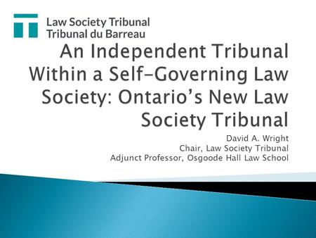 David A. Wright Chair, Law Society Tribunal Adjunct Professor, Osgoode Hall Law School.
