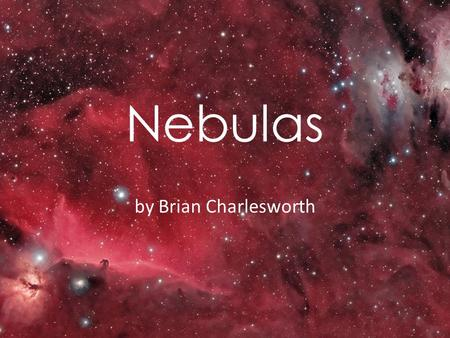Nebulas by Brian Charlesworth. Long Exposure Photography Long exposure photography of the universe is an incredible mix of art and science.