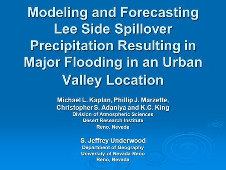Modeling and Forecasting Lee Side Spillover Precipitation Resulting in Major Flooding in an Urban Valley Location Michael L. Kaplan, Phillip J. Marzette,