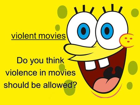 Violent movies Do you think violence in movies should be allowed?