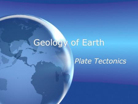 Geology of Earth Plate Tectonics. Layers of the Earth The Earth's interior is composed of three primary layers:  Core  Mantle  Crust.