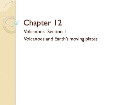 Volcanoes- Section 1 Volcanoes and Earth's moving plates