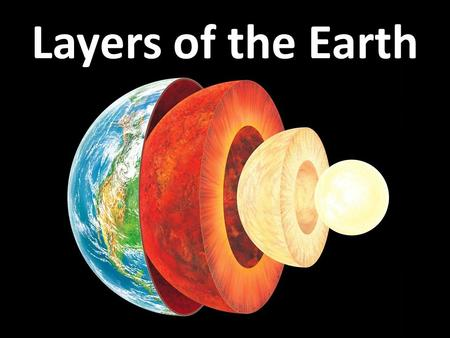 Layers of the Earth. Watch the movie trailer for Journey to the Center of the Earth. Identify characteristics that you think are true and those you think.
