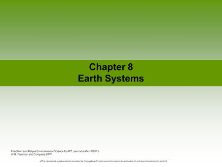 Chapter 8 Earth Systems Friedland <strong>and</strong> Relyea Environmental Science for AP ®, second edition ©2015 W.H. Freeman <strong>and</strong> Company/BFW AP ® is a trademark registered.