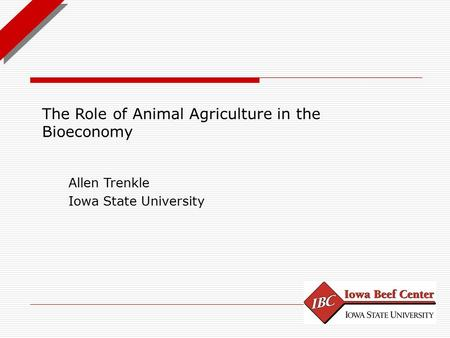 The Role of Animal Agriculture in the Bioeconomy Allen Trenkle Iowa State University.