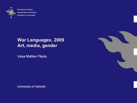 War Languages, 2009 Art, media, gender Vesa Matteo Piludu University of Helsinki.