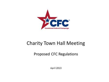 Charity Town Hall Meeting Proposed CFC Regulations April 2013.