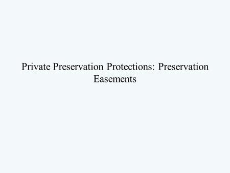 Private Preservation Protections: Preservation Easements.