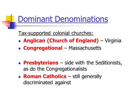 Dominant Denominations Tax-supported colonial churches: Anglican (Church of England) – Virginia Congregational – Massachusetts Presbyterians – side with.