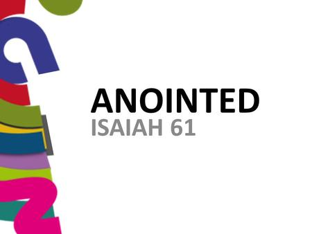 ANOINTED ISAIAH 61. THE SPIRIT OF THE LORD'S ON ME, WHAT'S ON YOU? fear fear of man timidity embarrassment rejection diffidence religion rebellion intimidation.