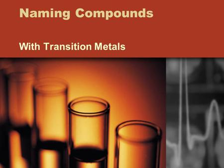 Naming Compounds With Transition Metals. Naming Transition Metals The Stock System Transition Metals have variable oxidation numbers so we have to tell.