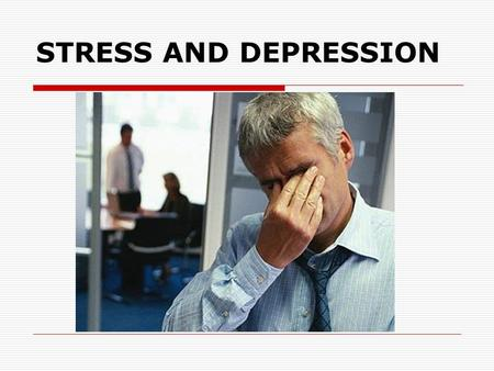 STRESS AND DEPRESSION. What is Stress? Definition:Stress is the emotional, physical and mental strain caused by our response to pressures from the.