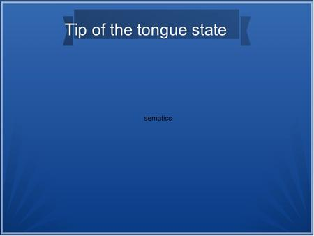 Tip of the tongue state sematics. What do these words mean? ● Fecundity.