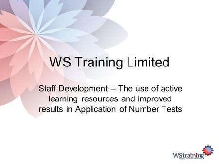 WS Training Limited Staff Development – The use of active learning resources and improved results in Application of Number Tests.