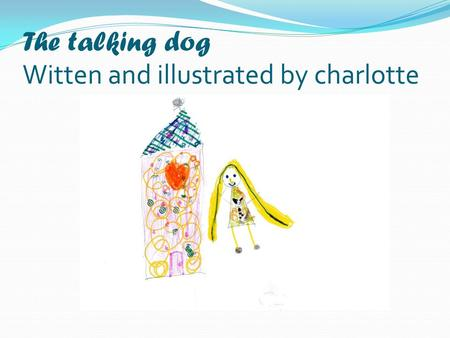 The talking dog Witten and illustrated by charlotte.