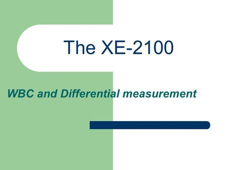 The XE-2100 WBC and Differential measurement. Principles of cell detection Wbc and differential counts are determined using: – Flow Cytometry Method –