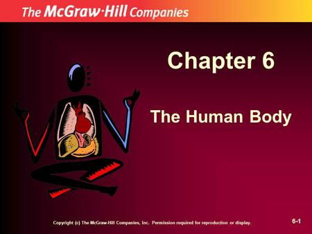 Copyright (c) The McGraw-Hill Companies, Inc. Permission required for reproduction or display. 6-1 Chapter 6 The Human Body.