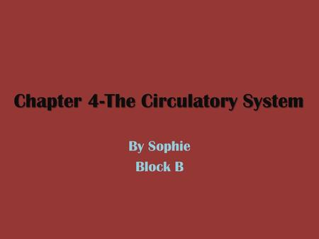 Chapter 4-The Circulatory System By Sophie Block B.