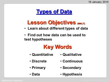The Nottingham Emmanuel School Mathematics Department 18 January 2016 Lesson Objectives (WALT) Learn about different types of data Find out how data can.