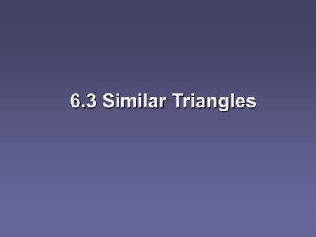6.3 Similar Triangles.