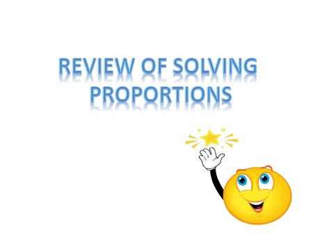 Review of solving Proportions.