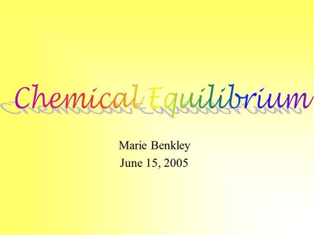 Marie Benkley June 15, 2005 Equilibrium is a state in which both the forward and reverse reactions occur at equal rates. No net change is observed at.