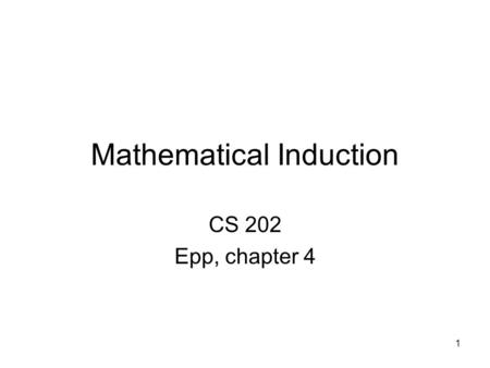1 Mathematical Induction CS 202 Epp, chapter 4. 2.