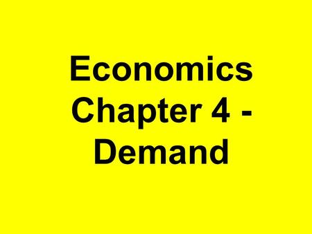 Economics Chapter 4 - Demand. What Is the Law of Demand? The law of demand states that consumers buy more of a good when its price decreases and less.