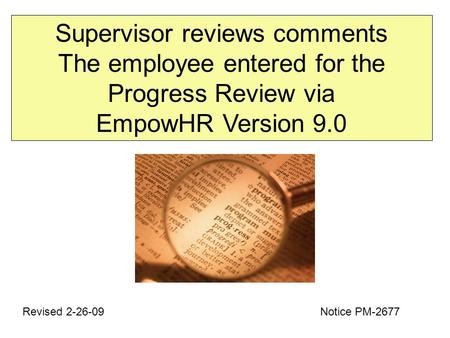 Supervisor reviews comments The employee entered for the Progress Review via EmpowHR Version 9.0 Revised 2-26-09 Notice PM-2677.