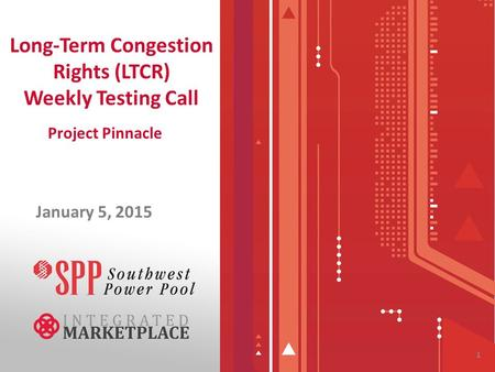 Long-Term Congestion Rights (LTCR) Weekly Testing Call January 5, 2015 1 Project Pinnacle.