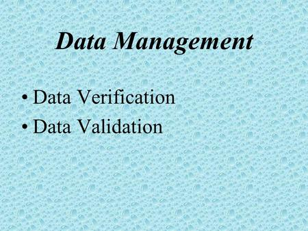 Data Management Data Verification Data Validation.
