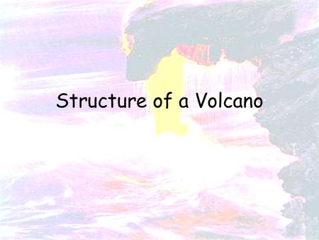 Structure of a Volcano.