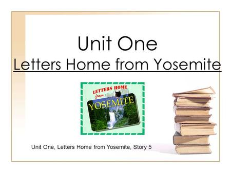 Unit One Letters Home from Yosemite Unit One, Letters Home from Yosemite, Story 5.