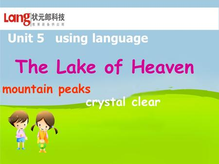 Unit 5 using language The Lake of Heaven crystal clear mountain peaks.