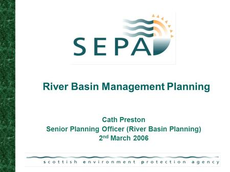 River Basin Management Planning Cath Preston Senior Planning Officer (River Basin Planning) 2 nd March 2006.